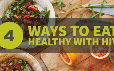 4 Ways To Eat Healthy with HIV